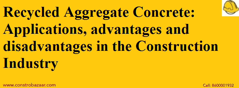 Recycled Aggregate Concrete: Applications, advantages and