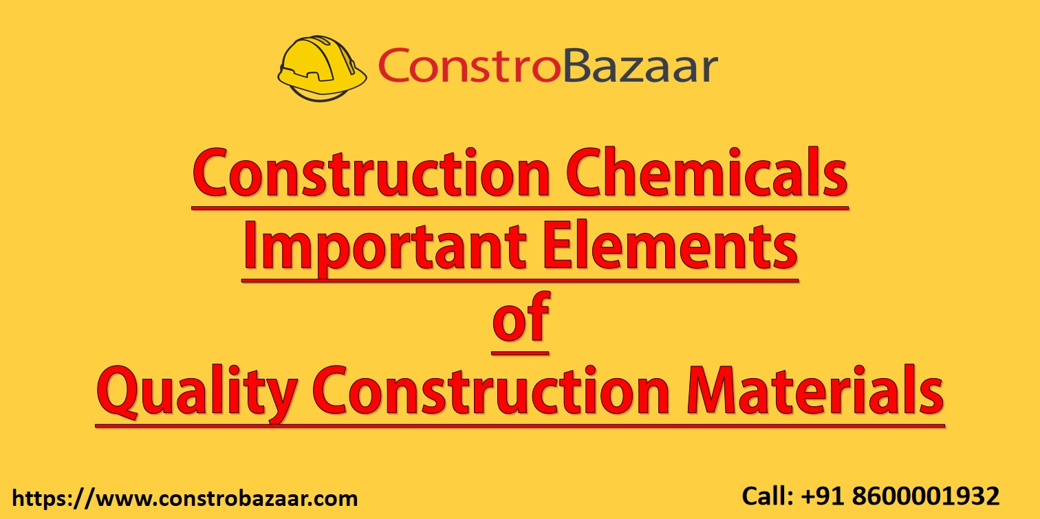 Construction Chemicals-Important Elements of Quality Construction Materials
