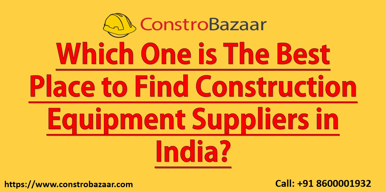 Which One is The Best Place to Find Construction Equipment Suppliers in India