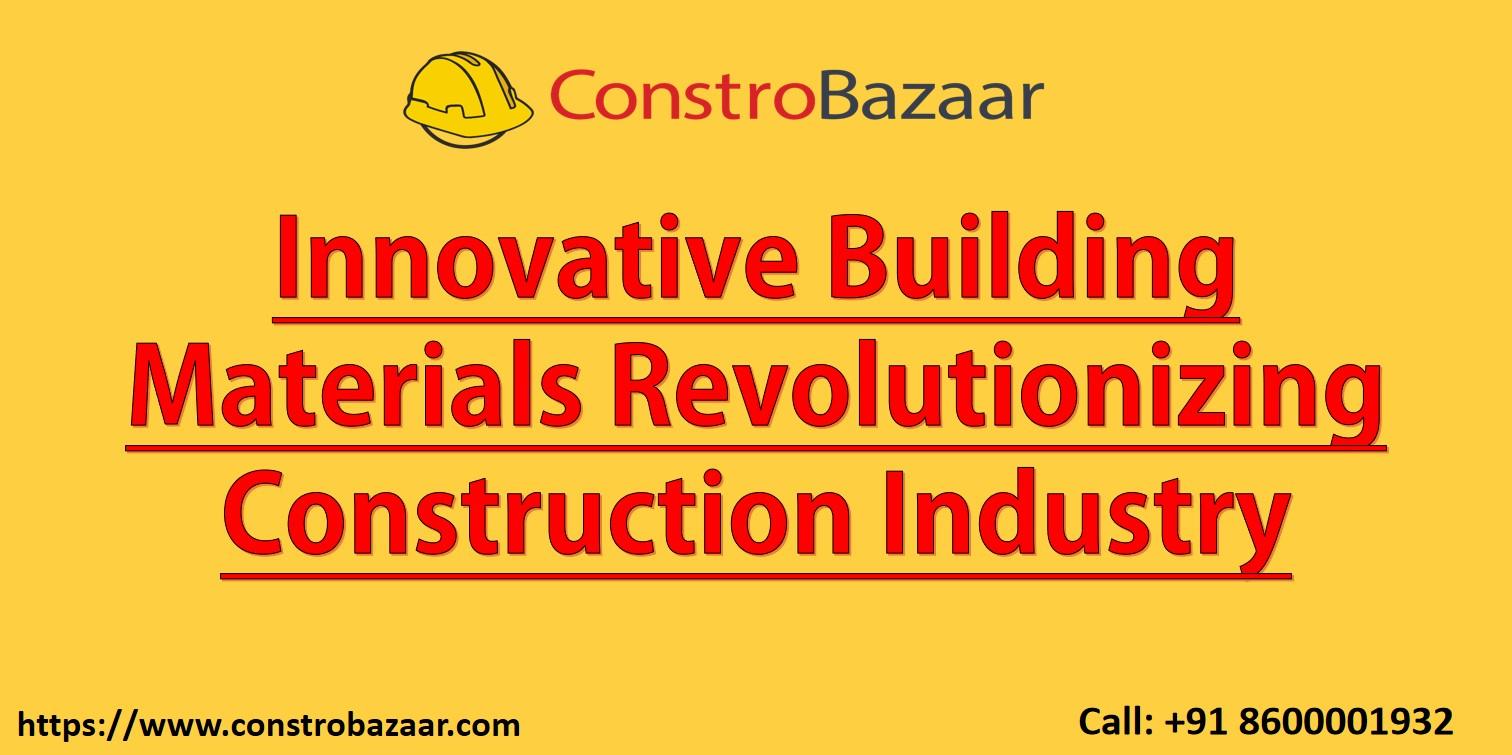 Innovative Building Materials Revolutionizing Construction Industry