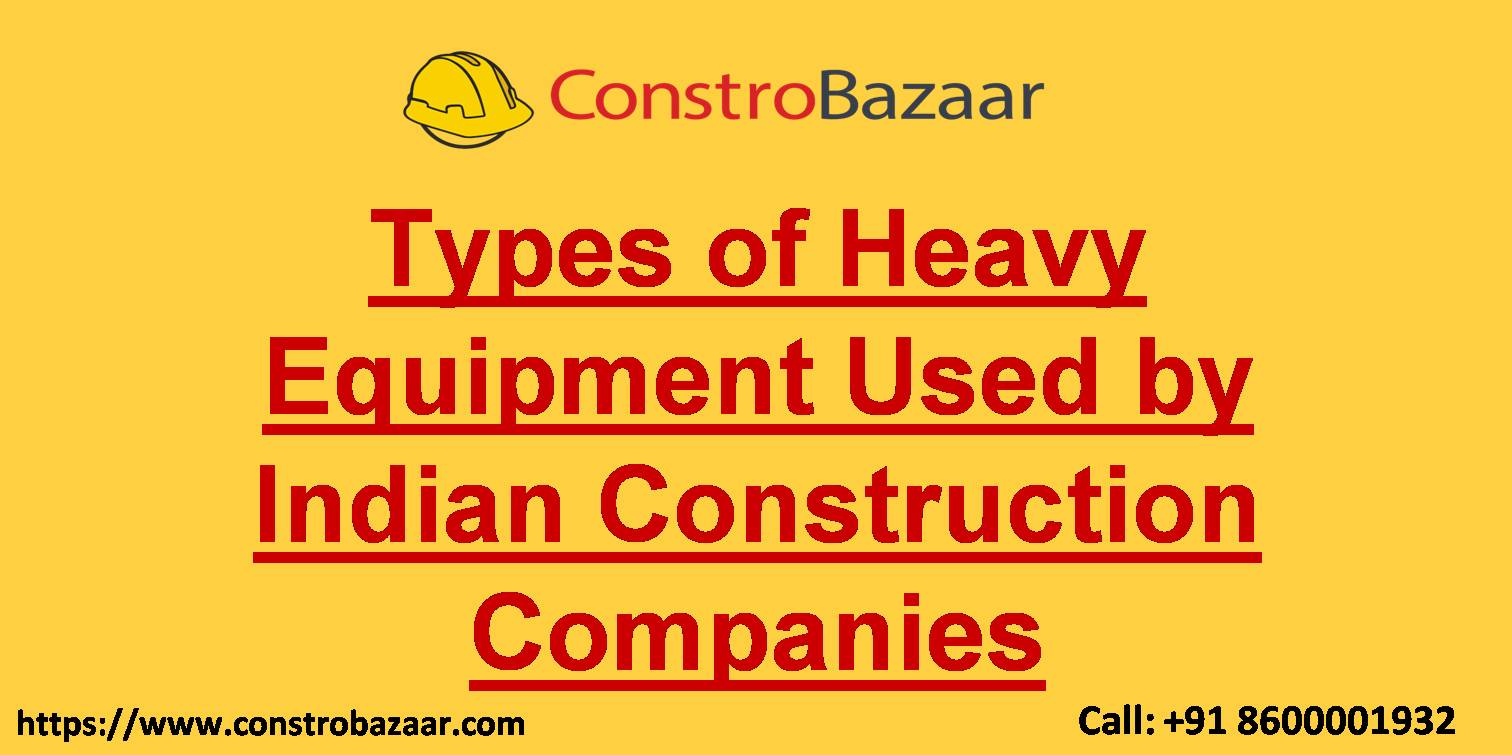 Types of Heavy Equipment Used by Indian Construction Companies