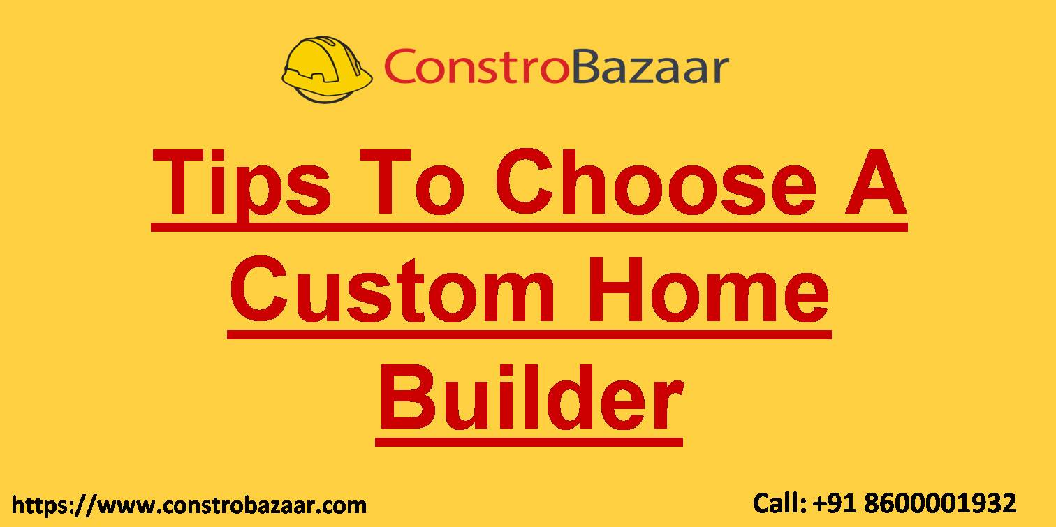 Tips To Choose A Custom Home Builder