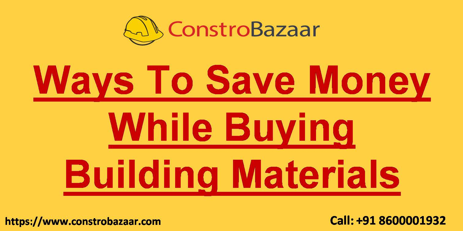 Ways To Save Money While Buying Building Materials
