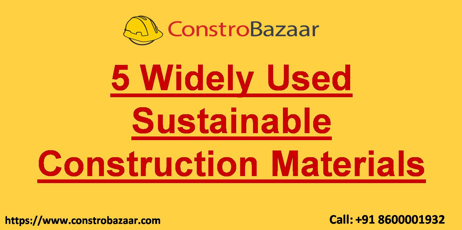 5 Widely Used Sustainable Construction Materials