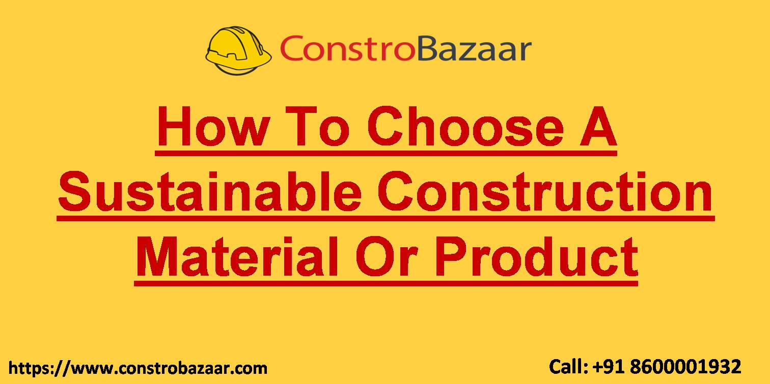 How To Choose A Sustainable Construction Material Or Product