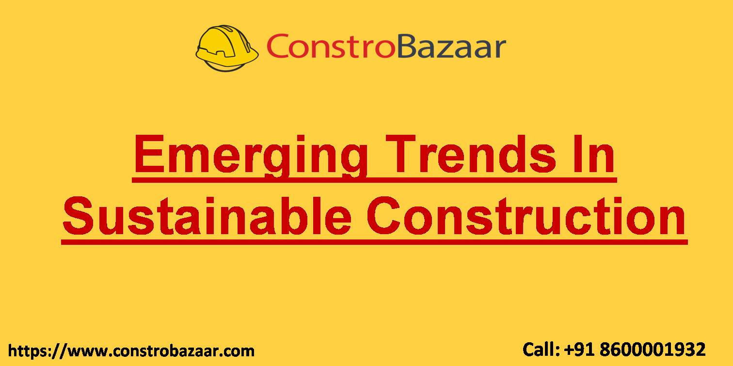Emerging Trends In Sustainable Construction