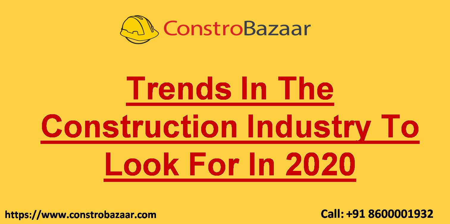 Trends In The Construction Industry To Look For In 2020