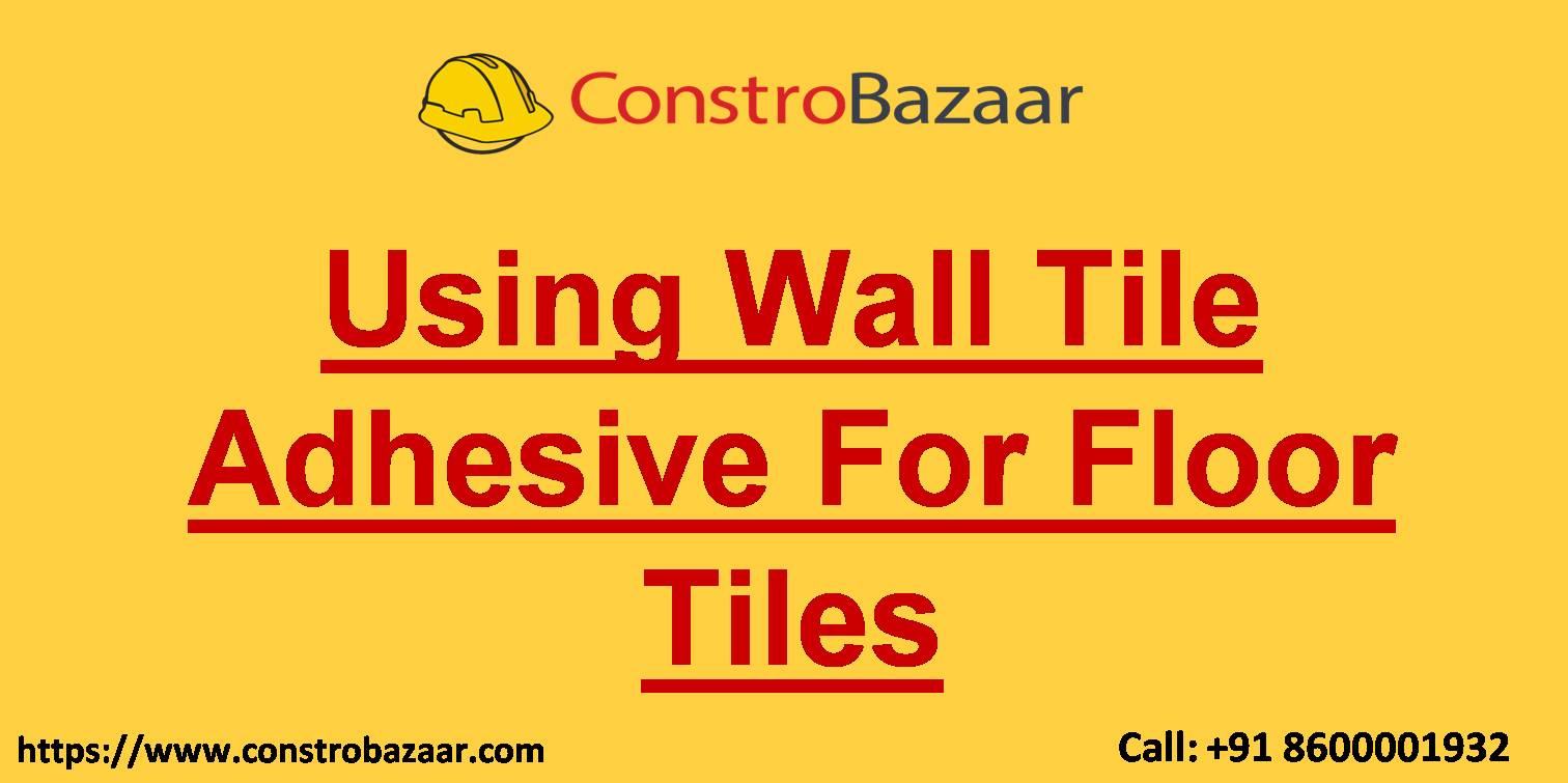 Using Wall Tile Adhesive For Floor Tiles