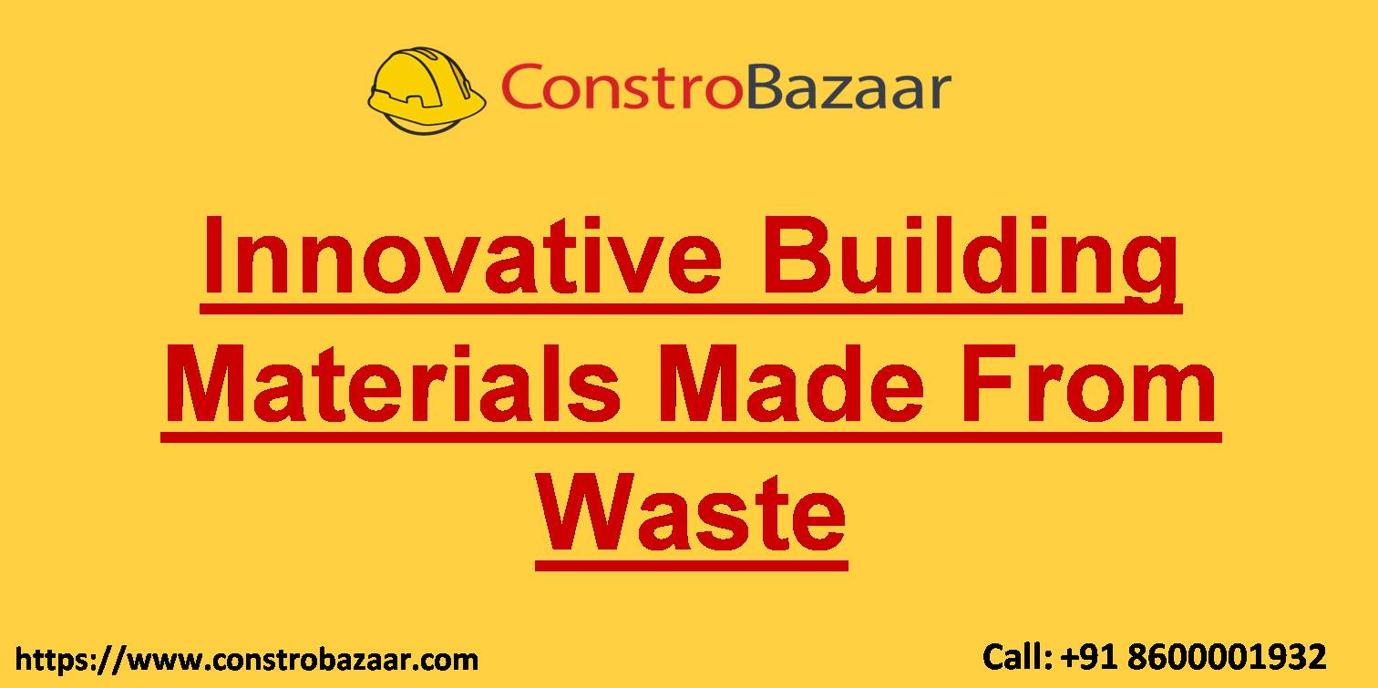 Innovative Building Materials Made From Waste