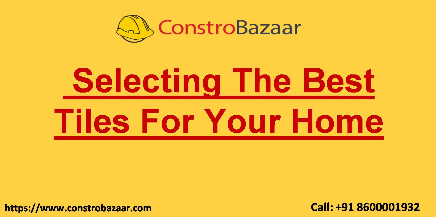 Selecting The Best Tiles For Your Home