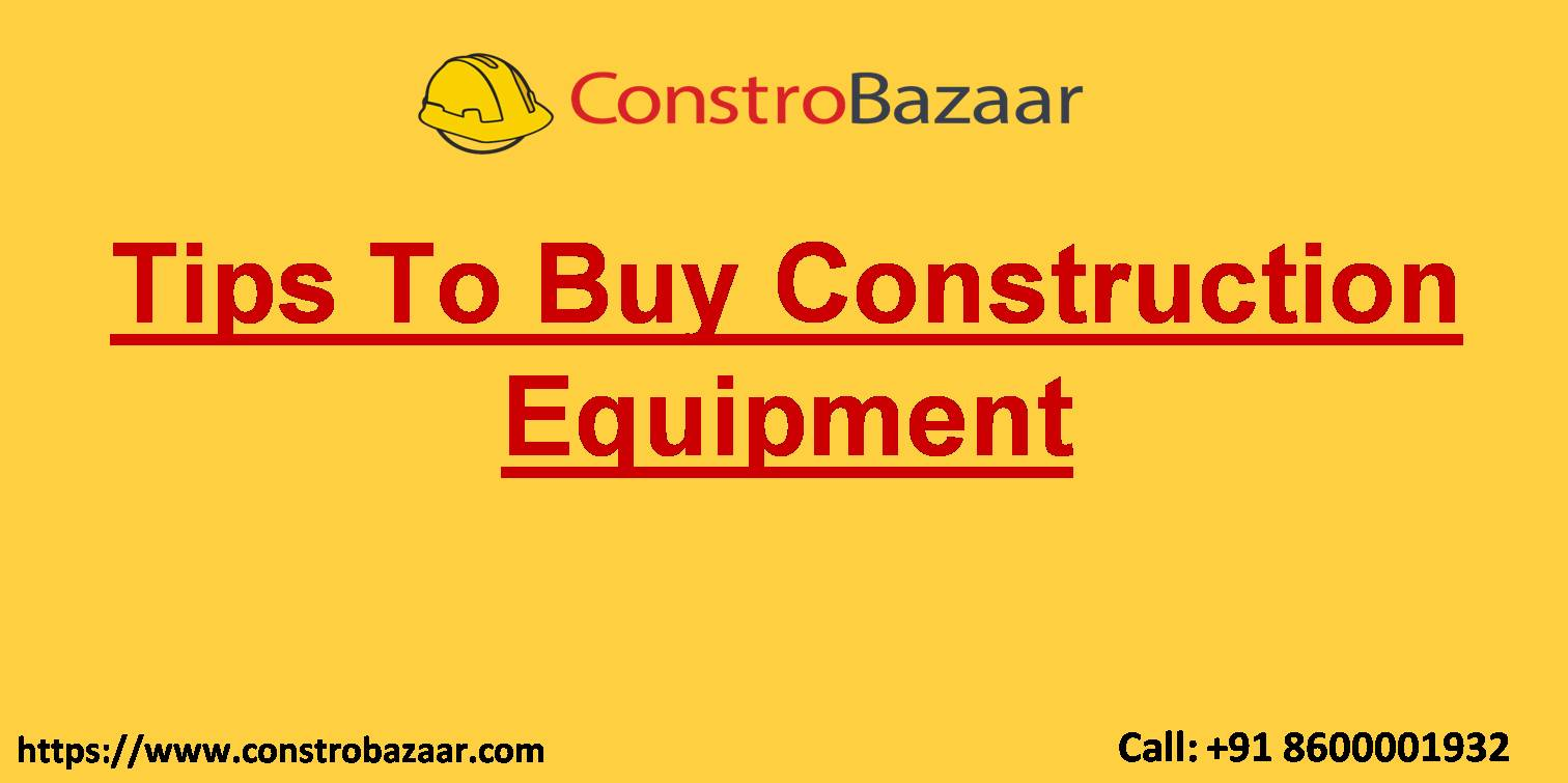 Tips To Buy Construction Equipment