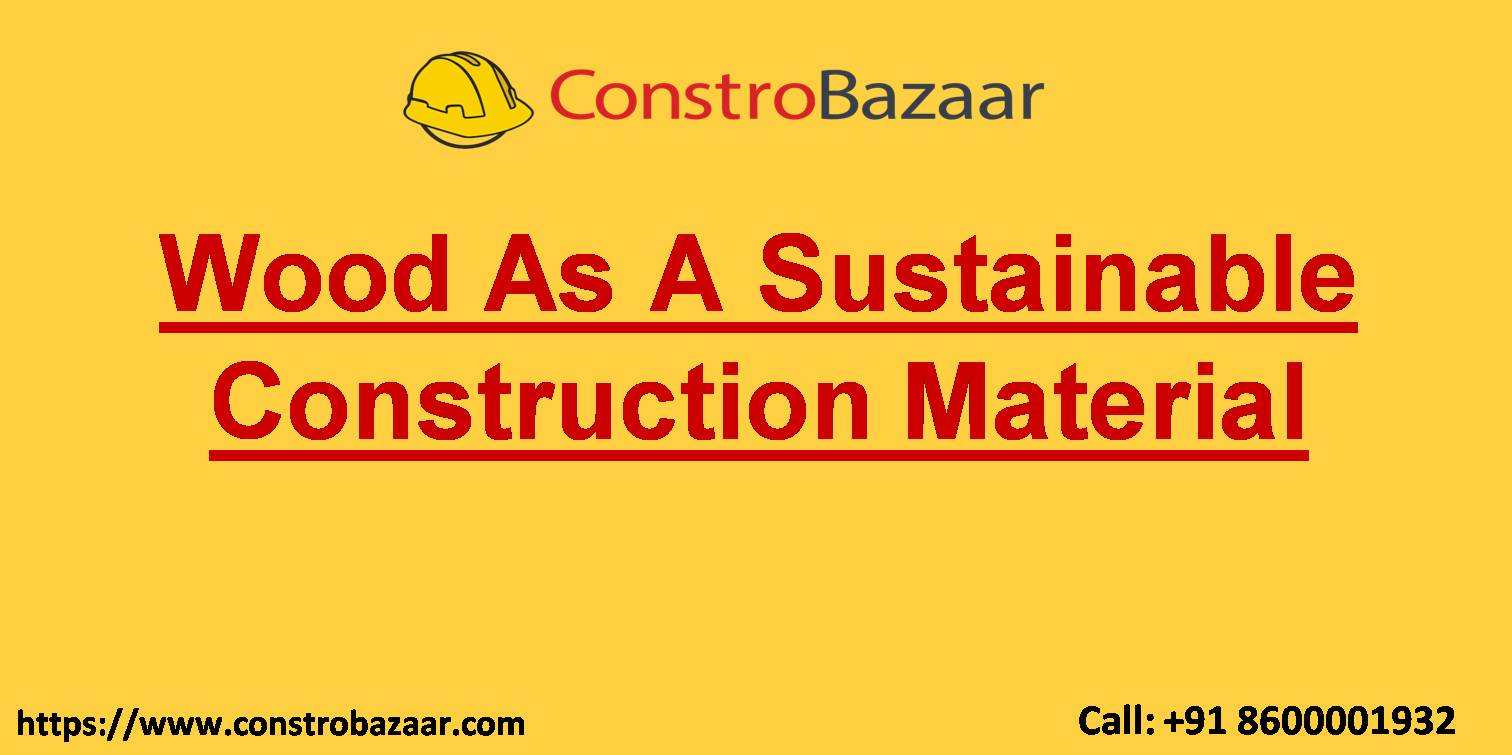 Wood As A Sustainable Construction Material